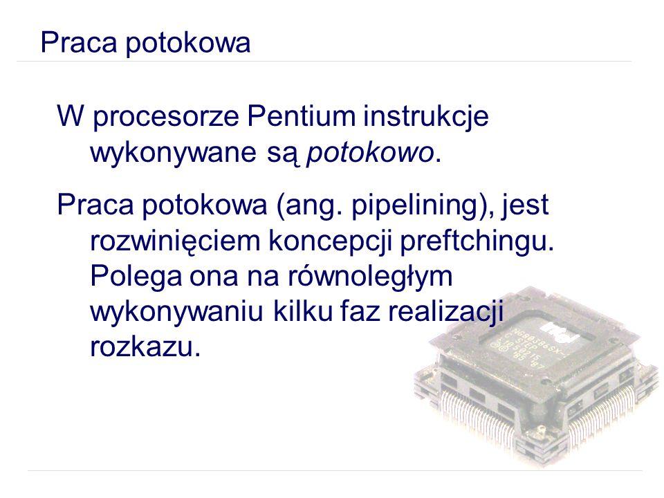Praca potokowa W procesorze Pentium instrukcje wykonywane są potokowo.