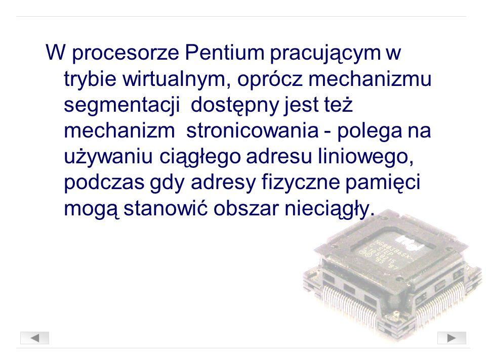 W procesorze Pentium pracującym w trybie wirtualnym, oprócz mechanizmu segmentacji dostępny jest też mechanizm stronicowania - polega na używaniu ciągłego adresu liniowego, podczas gdy adresy fizyczne pamięci mogą stanowić obszar nieciągły.