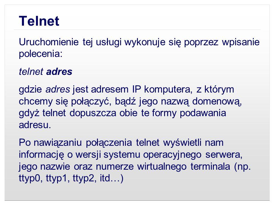 Telnet Uruchomienie tej usługi wykonuje się poprzez wpisanie polecenia: telnet adres.