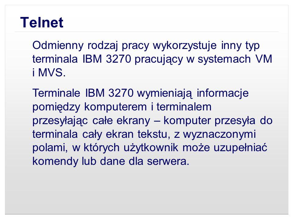 Telnet Odmienny rodzaj pracy wykorzystuje inny typ terminala IBM 3270 pracujący w systemach VM i MVS.