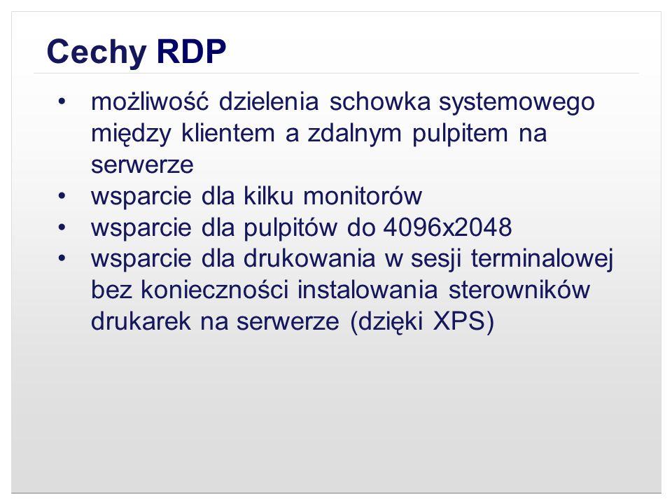 Cechy RDP możliwość dzielenia schowka systemowego między klientem a zdalnym pulpitem na serwerze. wsparcie dla kilku monitorów.