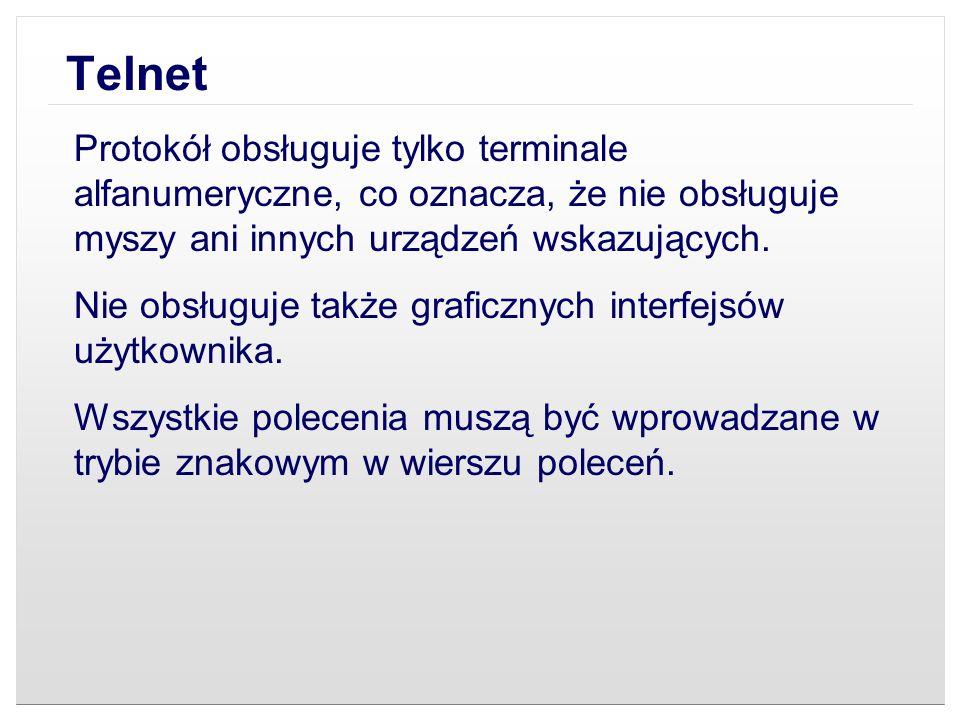 Telnet Protokół obsługuje tylko terminale alfanumeryczne, co oznacza, że nie obsługuje myszy ani innych urządzeń wskazujących.