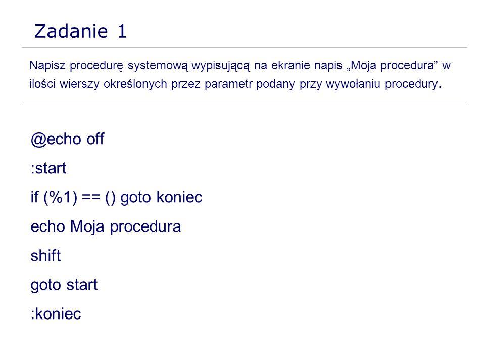 Zadanie 1 @echo off :start if (%1) == () goto koniec