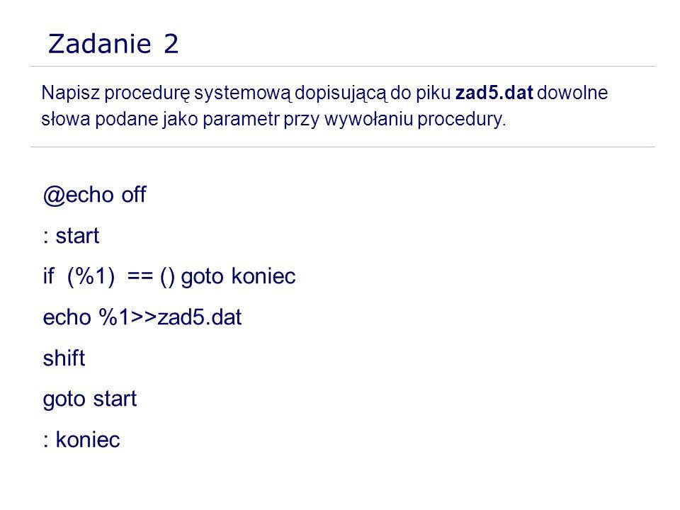 Zadanie 2 @echo off : start if (%1) == () goto koniec