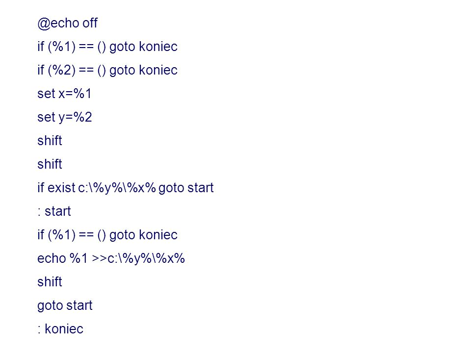 @echo off if (%1) == () goto koniec. if (%2) == () goto koniec. set x=%1. set y=%2. shift. if exist c:\%y%\%x% goto start.