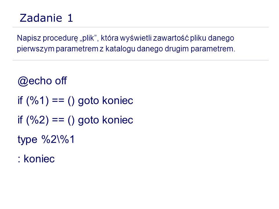 Zadanie 1 @echo off if (%1) == () goto koniec