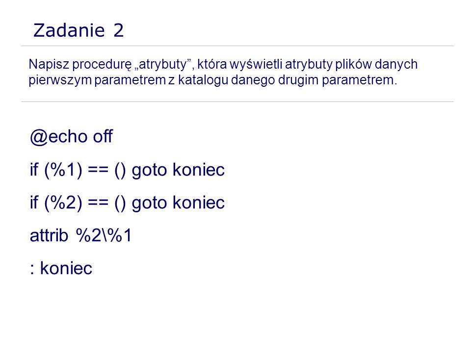 Zadanie 2 @echo off if (%1) == () goto koniec