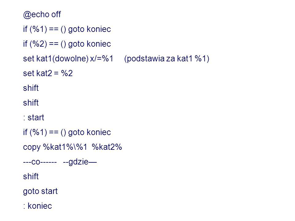 @echo off if (%1) == () goto koniec. if (%2) == () goto koniec. set kat1(dowolne) x/=%1 (podstawia za kat1 %1)