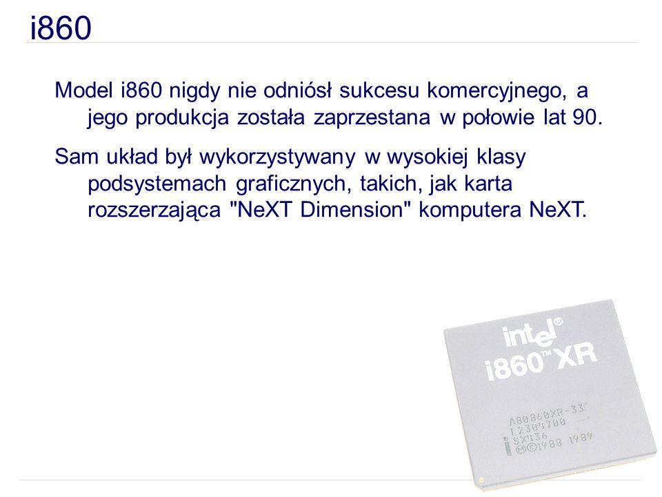 i860 Model i860 nigdy nie odniósł sukcesu komercyjnego, a jego produkcja została zaprzestana w połowie lat 90.