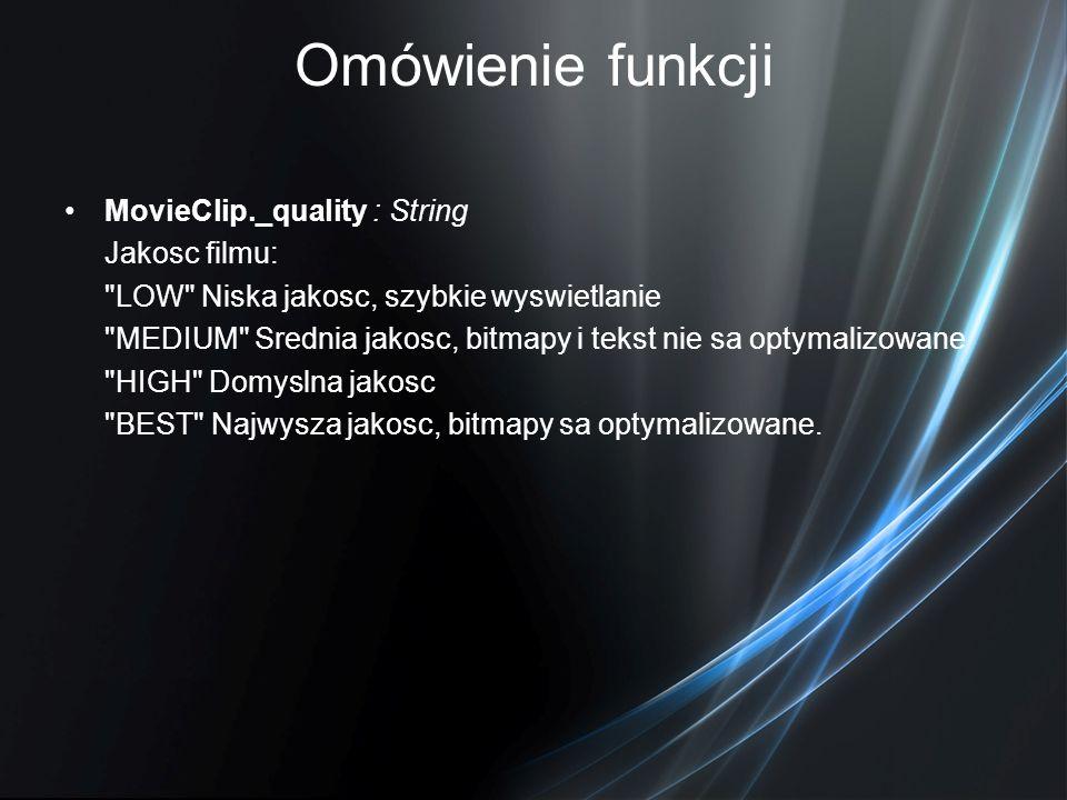 Omówienie funkcji MovieClip._quality : String Jakosc filmu: