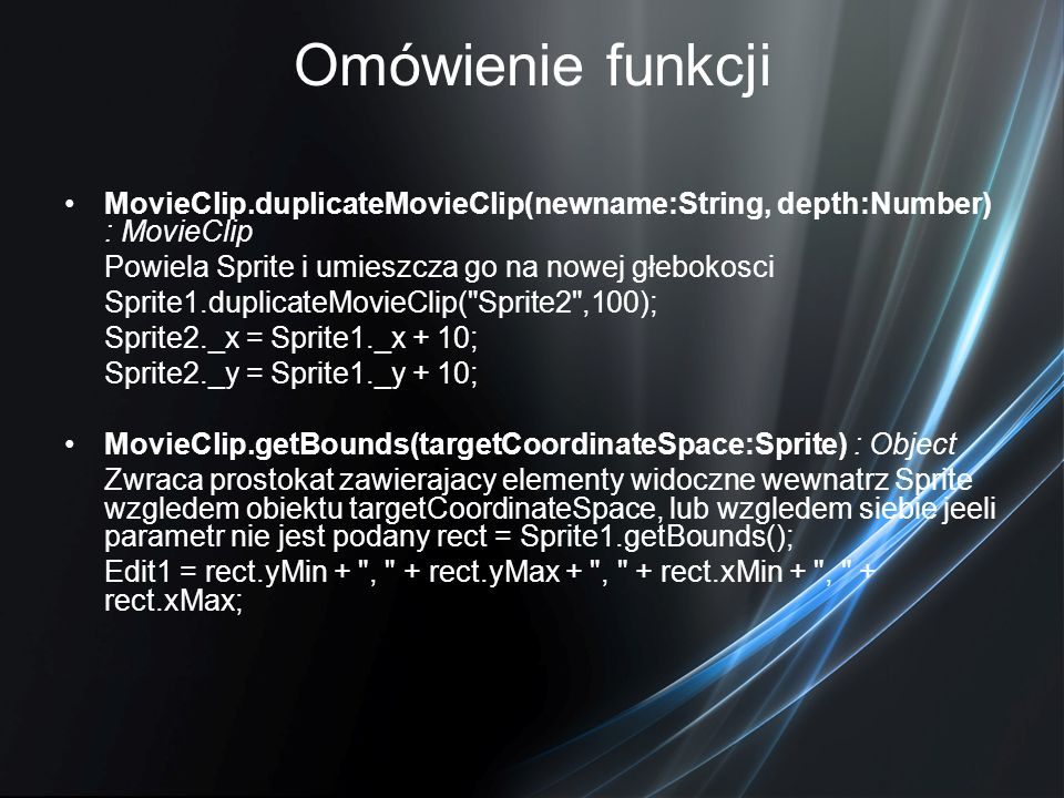 Omówienie funkcji MovieClip.duplicateMovieClip(newname:String, depth:Number) : MovieClip. Powiela Sprite i umieszcza go na nowej głebokosci.
