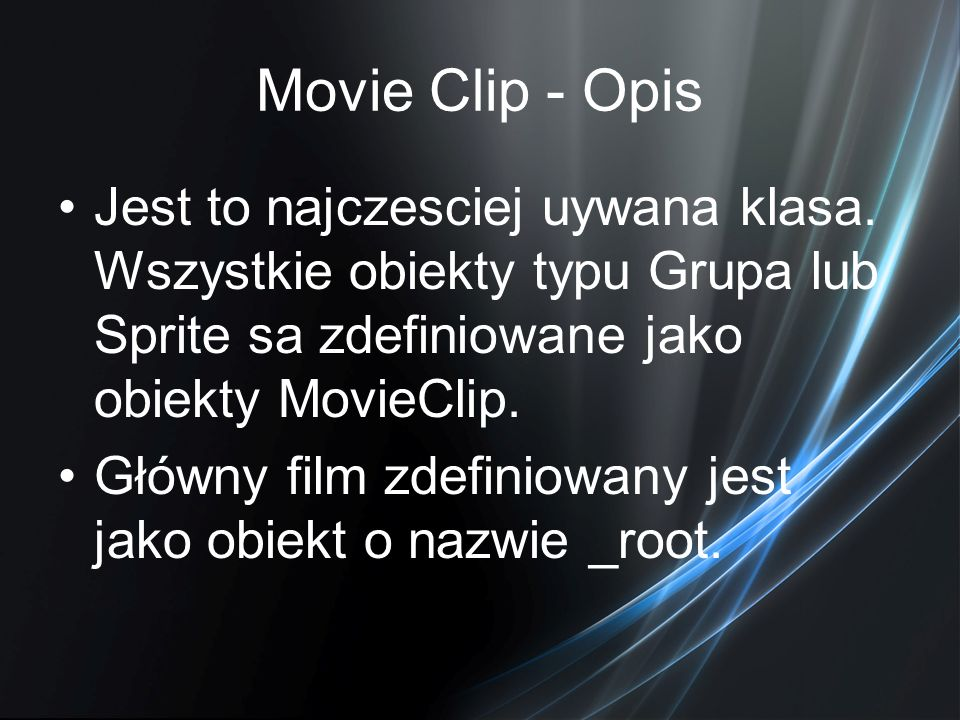 Movie Clip - Opis Jest to najczesciej uywana klasa. Wszystkie obiekty typu Grupa lub Sprite sa zdefiniowane jako obiekty MovieClip.