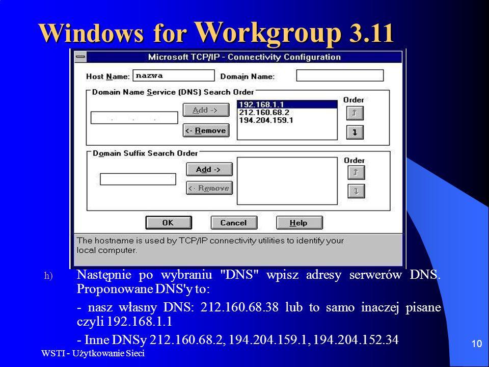 Windows for Workgroup 3.11 Następnie po wybraniu DNS wpisz adresy serwerów DNS. Proponowane DNS y to: