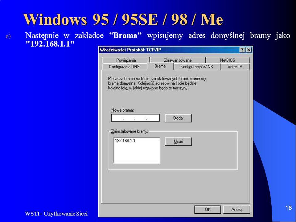 Windows 95 / 95SE / 98 / MeNastępnie w zakładce Brama wpisujemy adres domyślnej bramy jako 192.168.1.1