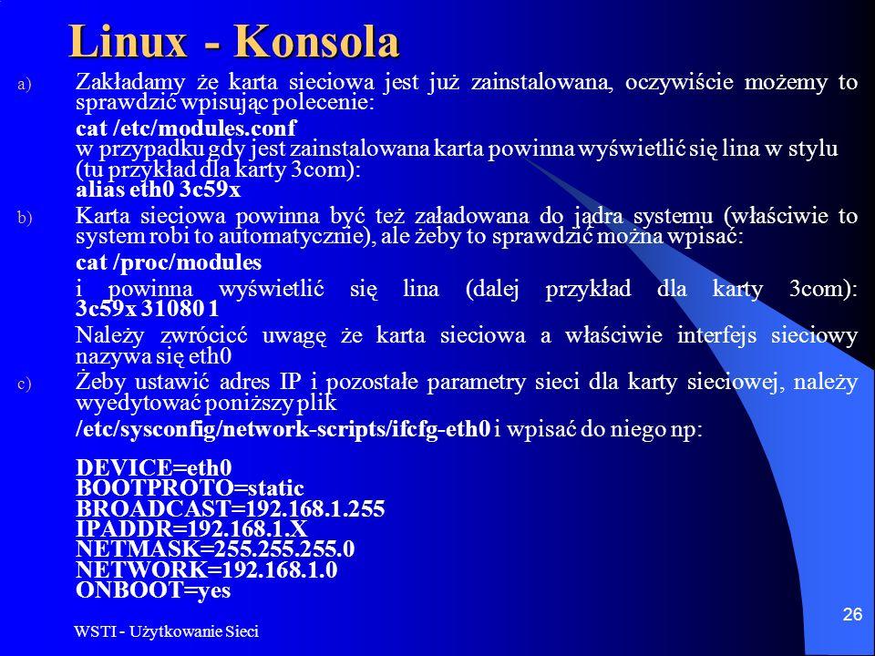 Linux - KonsolaZakładamy że karta sieciowa jest już zainstalowana, oczywiście możemy to sprawdzić wpisując polecenie:
