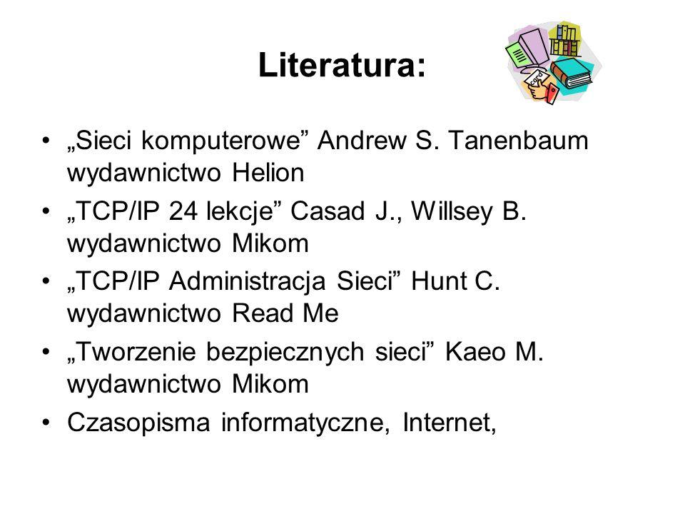 """Literatura: """"Sieci komputerowe Andrew S. Tanenbaum wydawnictwo Helion"""