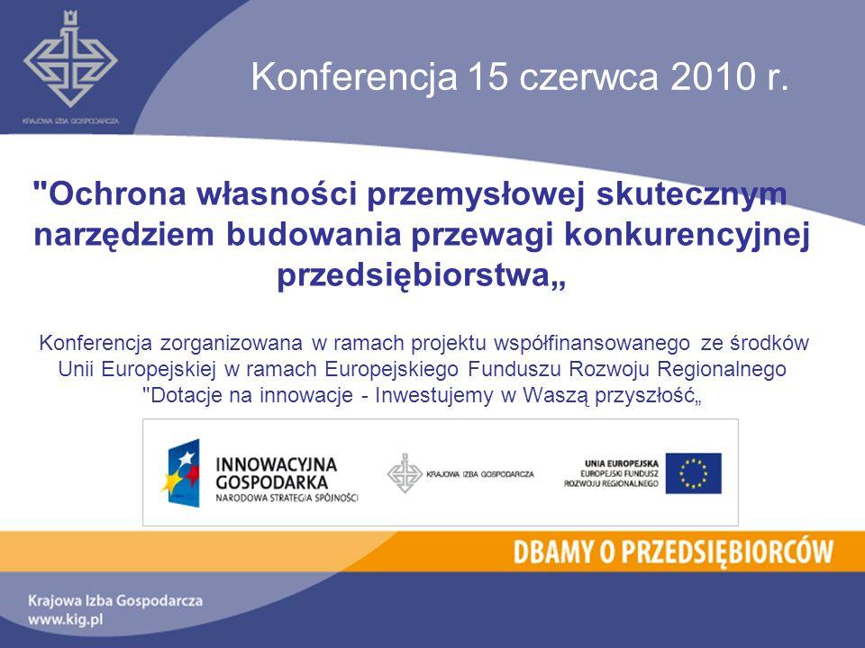 """Konferencja 15 czerwca 2010 r. Ochrona własności przemysłowej skutecznym narzędziem budowania przewagi konkurencyjnej przedsiębiorstwa"""""""