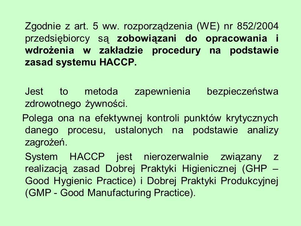 Zgodnie z art. 5 ww. rozporządzenia (WE) nr 852/2004 przedsiębiorcy są zobowiązani do opracowania i wdrożenia w zakładzie procedury na podstawie zasad systemu HACCP.