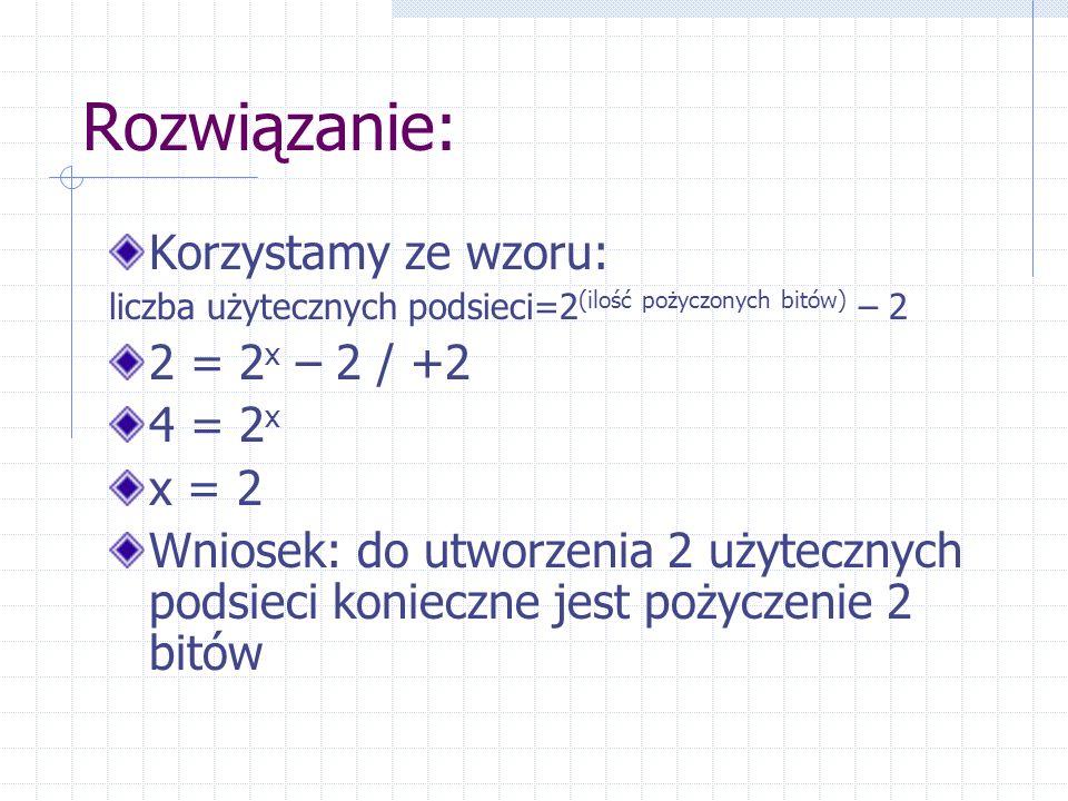 Rozwiązanie: Korzystamy ze wzoru: 2 = 2x – 2 / +2 4 = 2x x = 2