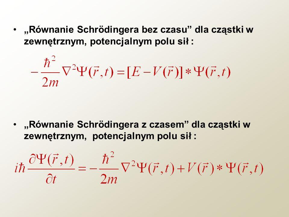 """""""Równanie Schrödingera bez czasu dla cząstki w zewnętrznym, potencjalnym polu sił :"""