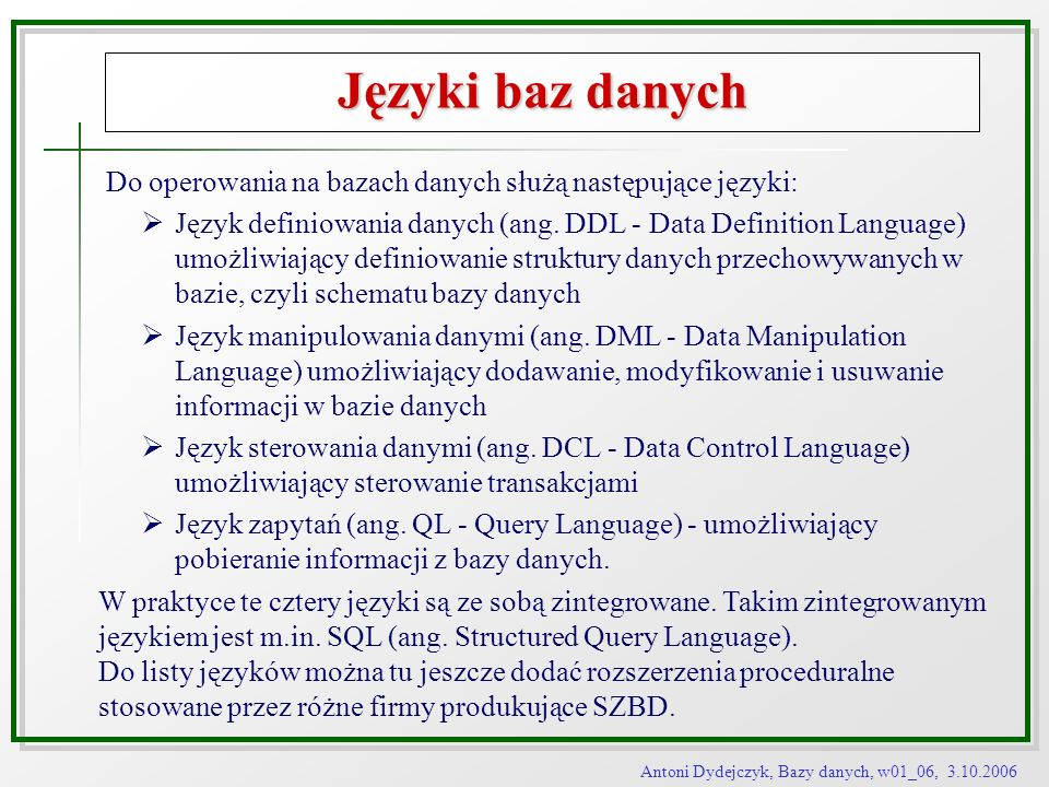 Języki baz danych Do operowania na bazach danych służą następujące języki: