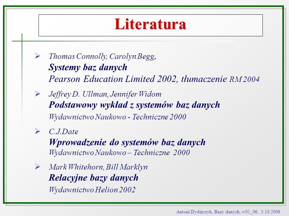 Literatura Thomas Connolly, Carolyn Begg, Systemy baz danych Pearson Education Limited 2002, tłumaczenie RM 2004.