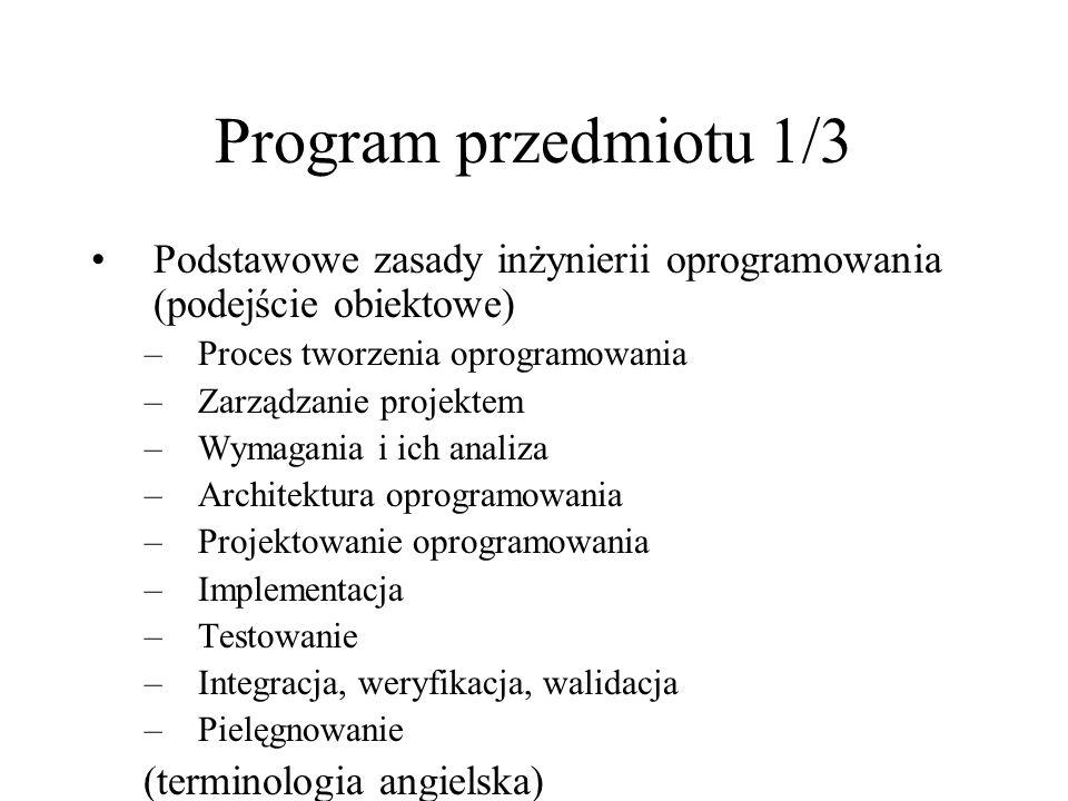Program przedmiotu 1/3 Podstawowe zasady inżynierii oprogramowania (podejście obiektowe) Proces tworzenia oprogramowania.