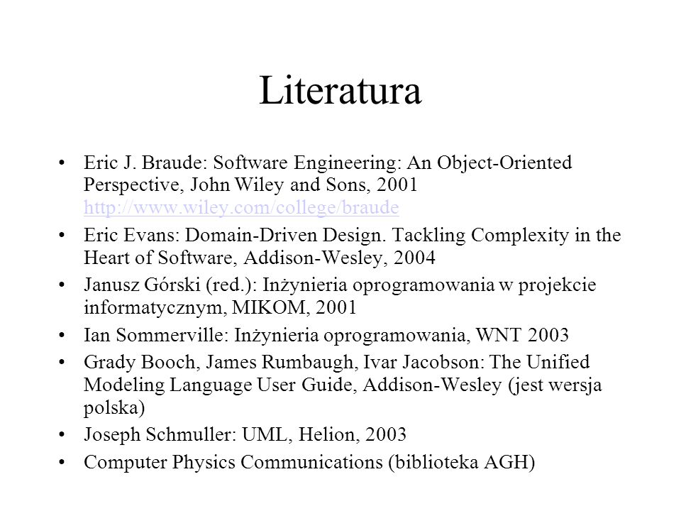 Literatura Eric J. Braude: Software Engineering: An Object-Oriented Perspective, John Wiley and Sons, 2001 http://www.wiley.com/college/braude.