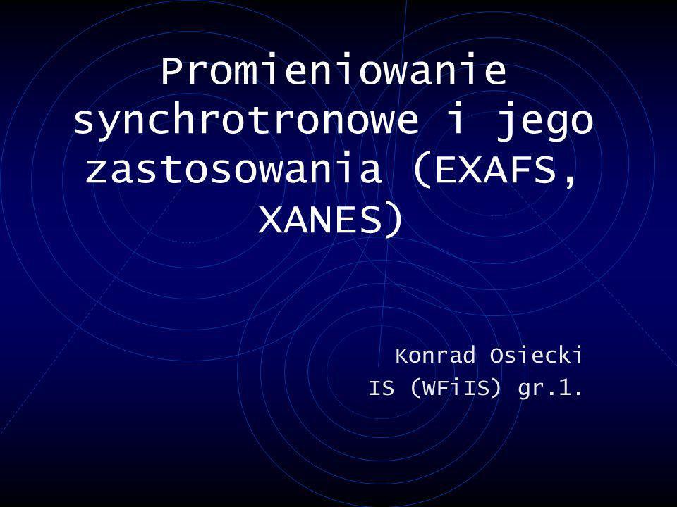 Promieniowanie synchrotronowe i jego zastosowania (EXAFS, XANES)