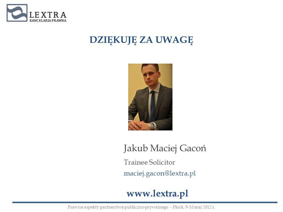 DZIĘKUJĘ ZA UWAGĘ Jakub Maciej Gacoń www.lextra.pl Trainee Solicitor