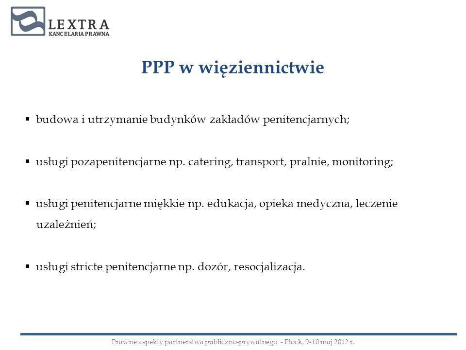 PPP w więziennictwiebudowa i utrzymanie budynków zakładów penitencjarnych; usługi pozapenitencjarne np. catering, transport, pralnie, monitoring;