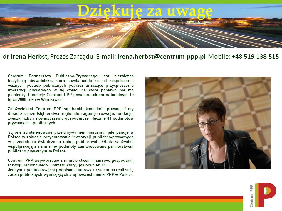 Dziękuję za uwagę dr Irena Herbst, Prezes Zarządu E-mail: irena.herbst@centrum-ppp.pl Mobile: +48 519 138 515.