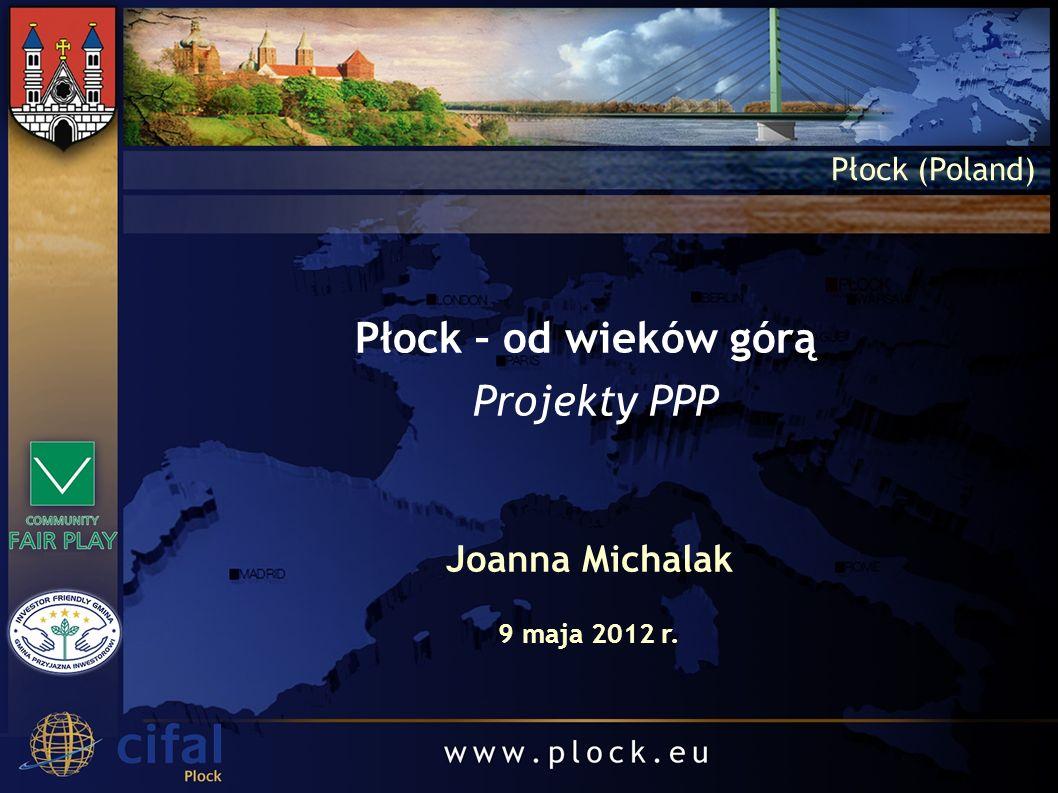 Płock – od wieków górą Projekty PPP Joanna Michalak Płock (Poland) 