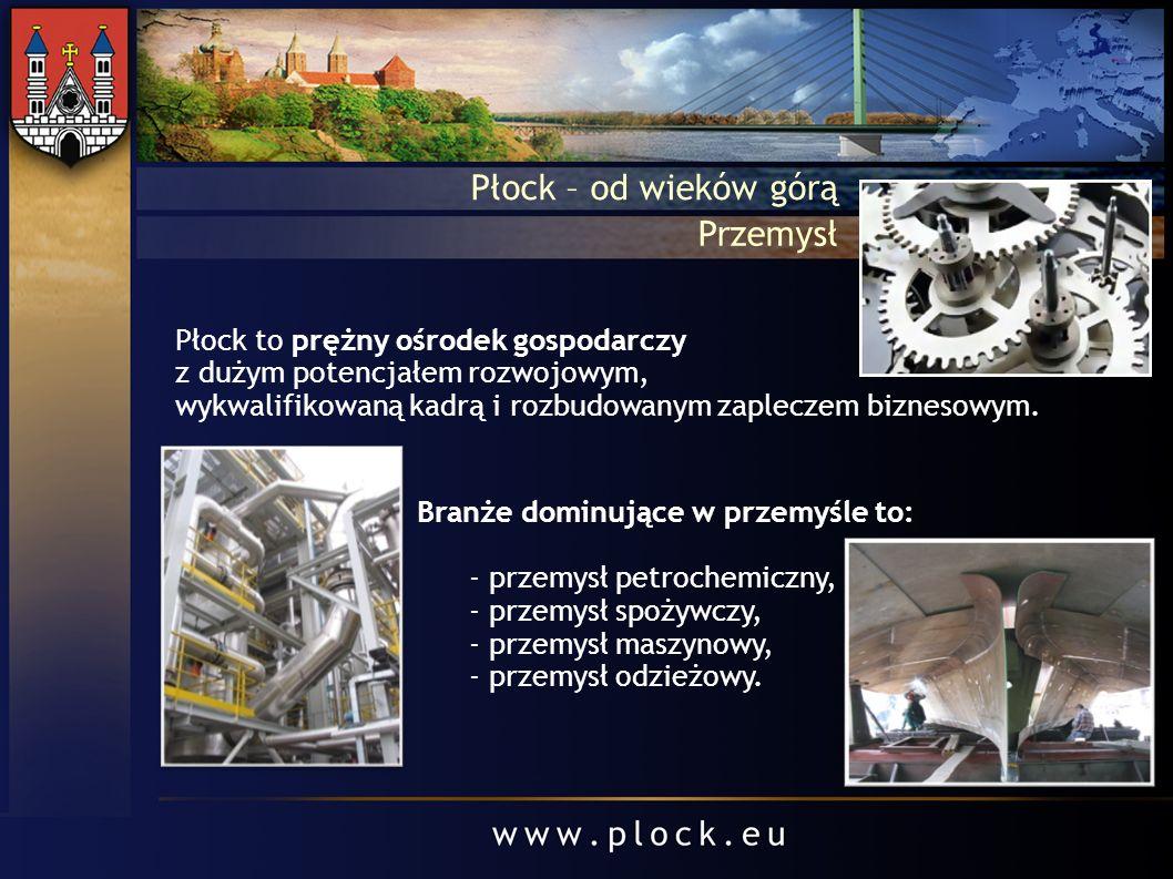 Płock – od wieków górą Przemysł Płock to prężny ośrodek gospodarczy