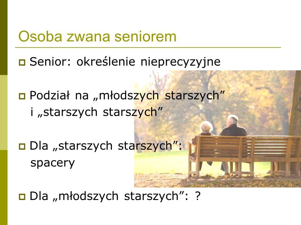 Osoba zwana seniorem Senior: określenie nieprecyzyjne