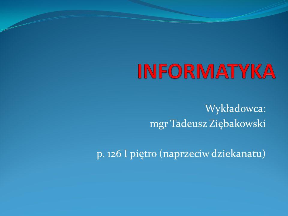 INFORMATYKA Wykładowca: mgr Tadeusz Ziębakowski