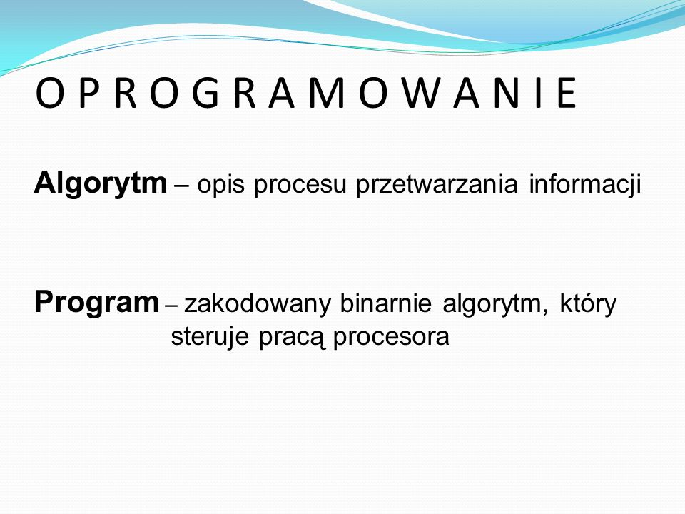 O P R O G R A M O W A N I EAlgorytm – opis procesu przetwarzania informacji.