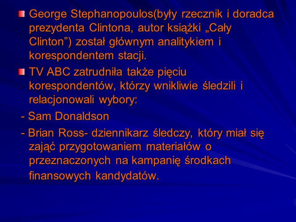 """George Stephanopoulos(były rzecznik i doradca prezydenta Clintona, autor książki """"Cały Clinton ) został głównym analitykiem i korespondentem stacji."""