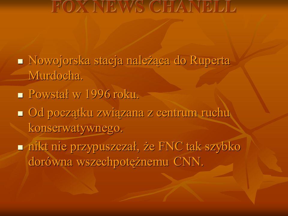 FOX NEWS CHANELL Nowojorska stacja należąca do Ruperta Murdocha.