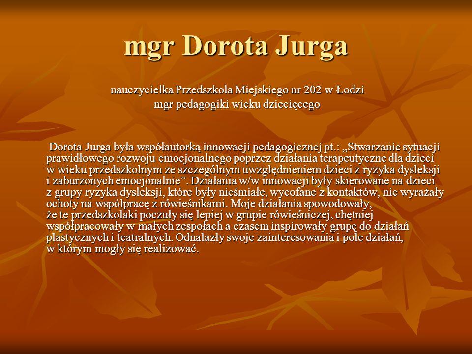 mgr Dorota Jurga nauczycielka Przedszkola Miejskiego nr 202 w Łodzi