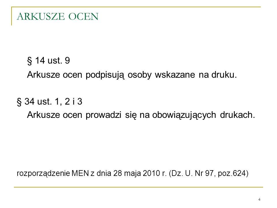 ARKUSZE OCEN § 14 ust. 9. Arkusze ocen podpisują osoby wskazane na druku. § 34 ust. 1, 2 i 3.