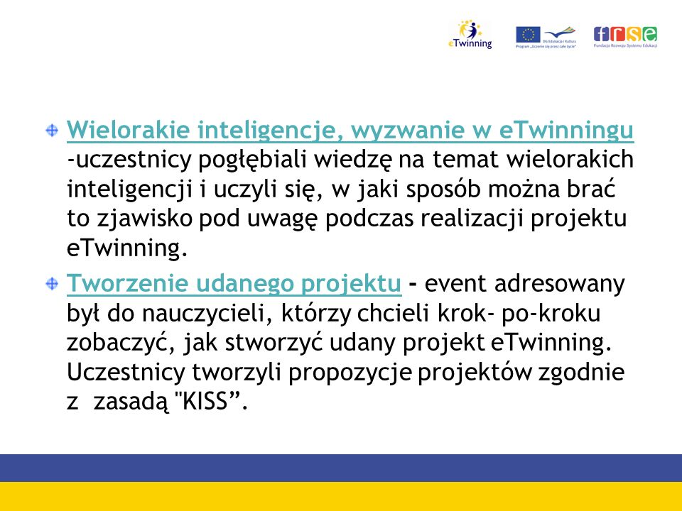 Wielorakie inteligencje, wyzwanie w eTwinningu -uczestnicy pogłębiali wiedzę na temat wielorakich inteligencji i uczyli się, w jaki sposób można brać to zjawisko pod uwagę podczas realizacji projektu eTwinning.
