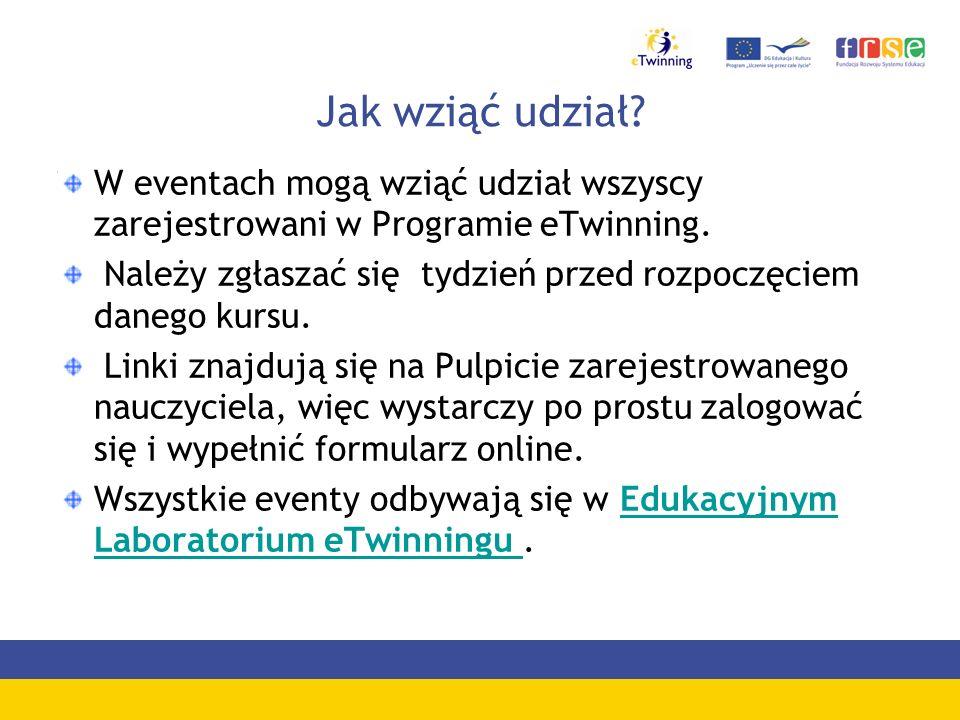 Jak wziąć udział W eventach mogą wziąć udział wszyscy zarejestrowani w Programie eTwinning.