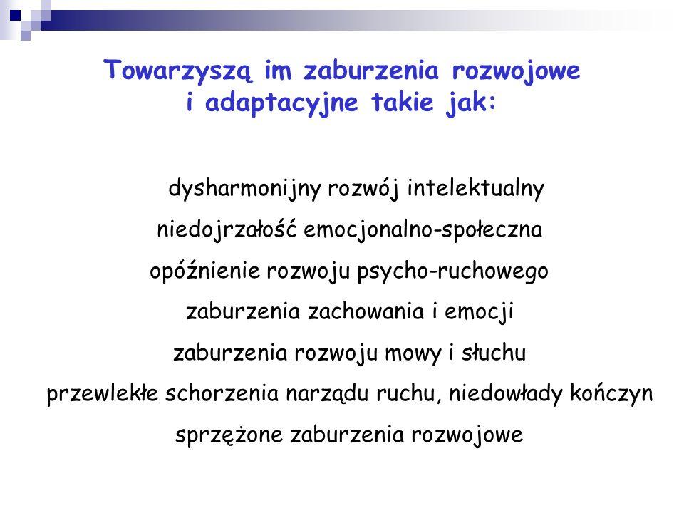 Towarzyszą im zaburzenia rozwojowe i adaptacyjne takie jak: