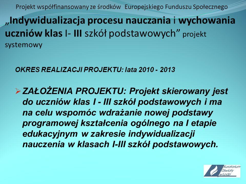 """Projekt współfinansowany ze środków Europejskiego Funduszu Społecznego """"Indywidualizacja procesu nauczania i wychowania uczniów klas I- III szkół podstawowych projekt systemowy"""