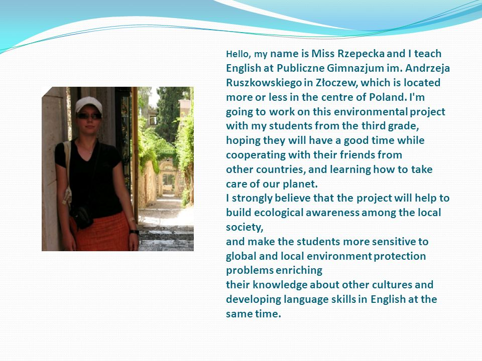 Hello, my name is Miss Rzepecka and I teach English at Publiczne Gimnazjum im.