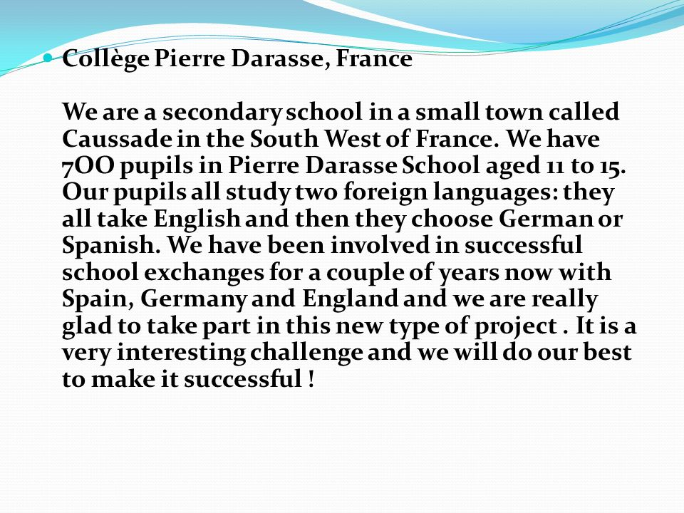 Collège Pierre Darasse, France We are a secondary school in a small town called Caussade in the South West of France.
