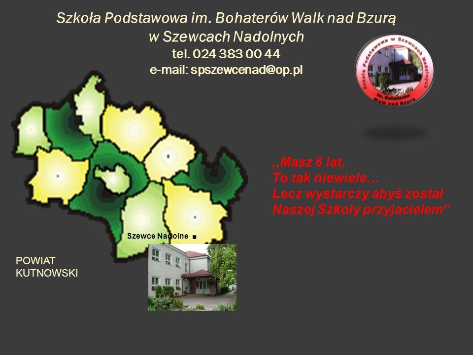 Szkoła Podstawowa im. Bohaterów Walk nad Bzurą w Szewcach Nadolnych tel. 024 383 00 44 e-mail: spszewcenad@op.pl