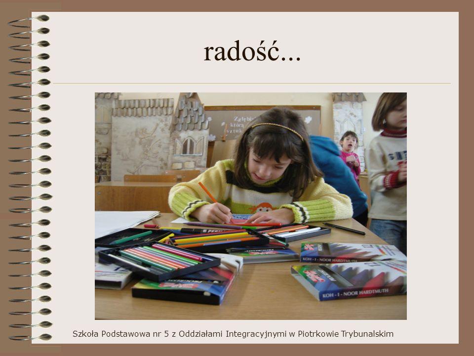 radość... Szkoła Podstawowa nr 5 z Oddziałami Integracyjnymi w Piotrkowie Trybunalskim