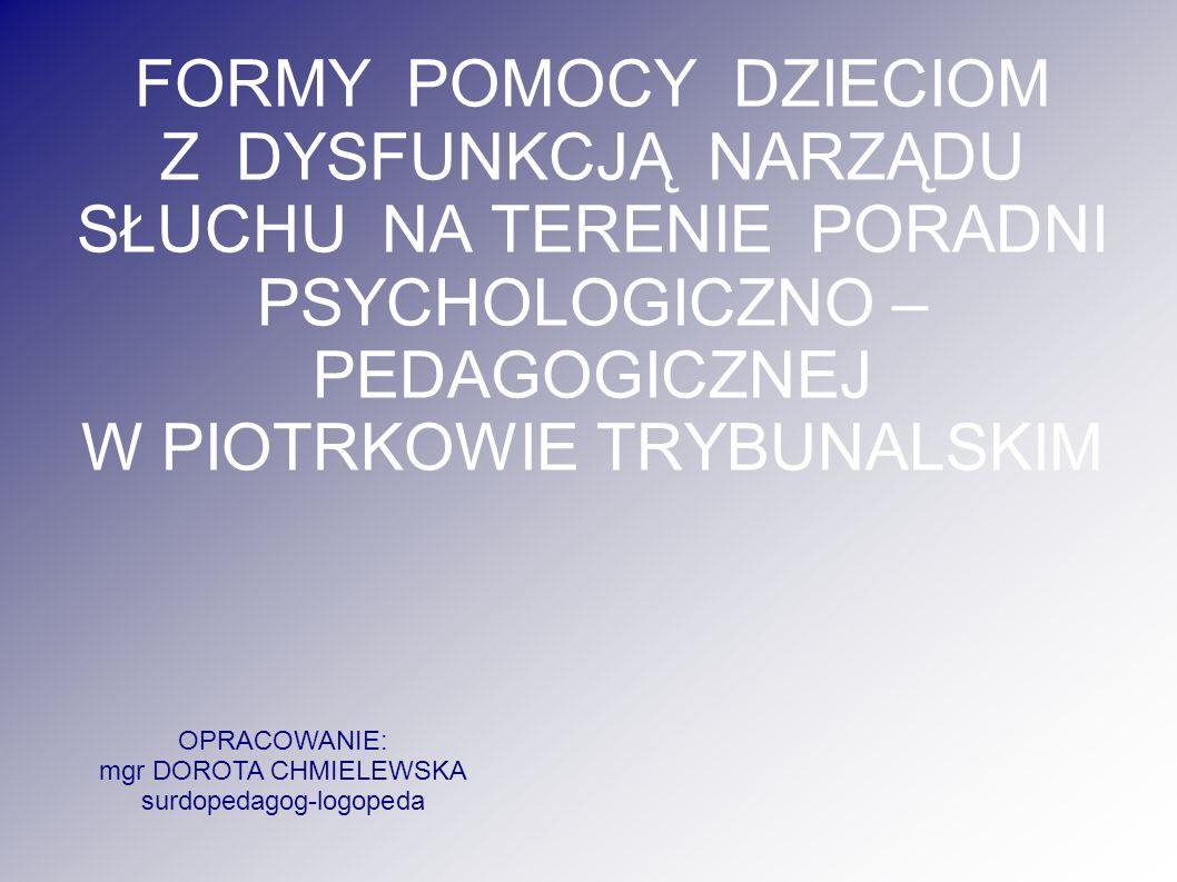 FORMY POMOCY DZIECIOM Z DYSFUNKCJĄ NARZĄDU SŁUCHU NA TERENIE PORADNI PSYCHOLOGICZNO – PEDAGOGICZNEJ W PIOTRKOWIE TRYBUNALSKIM
